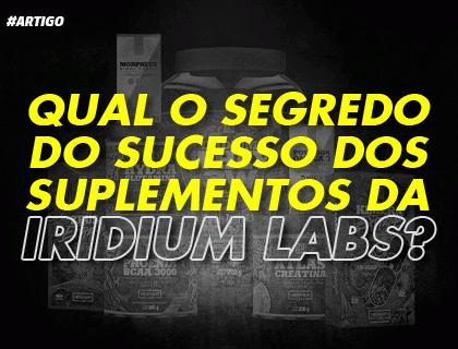 Qual o segredo do sucesso dos suplementos da iridium labs?